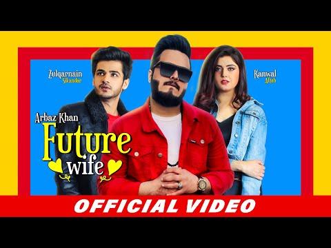 Future Wife (Full Song) Arbaz Khan | Kanwal Aftab | Zulqarnain Sikandar | Latest Punjabi Songs 2020