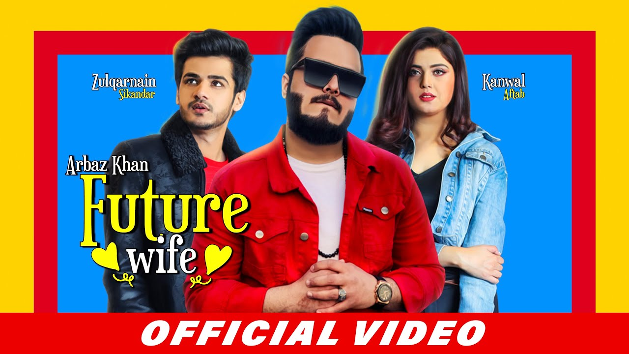Future Wife (Full Song) Arbaz Khan | Kanwal Aftab | Zulqarnain Sikandar | Latest Punjabi Songs 2020
