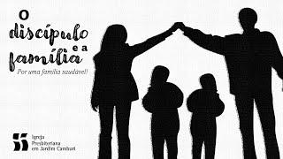 Culto Matutino 17/10/2021   O discipulado da Família