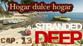 STRANDED DEEP - Capitulo 13 - Hogar dulce hogar , ponemos orden en casa.
