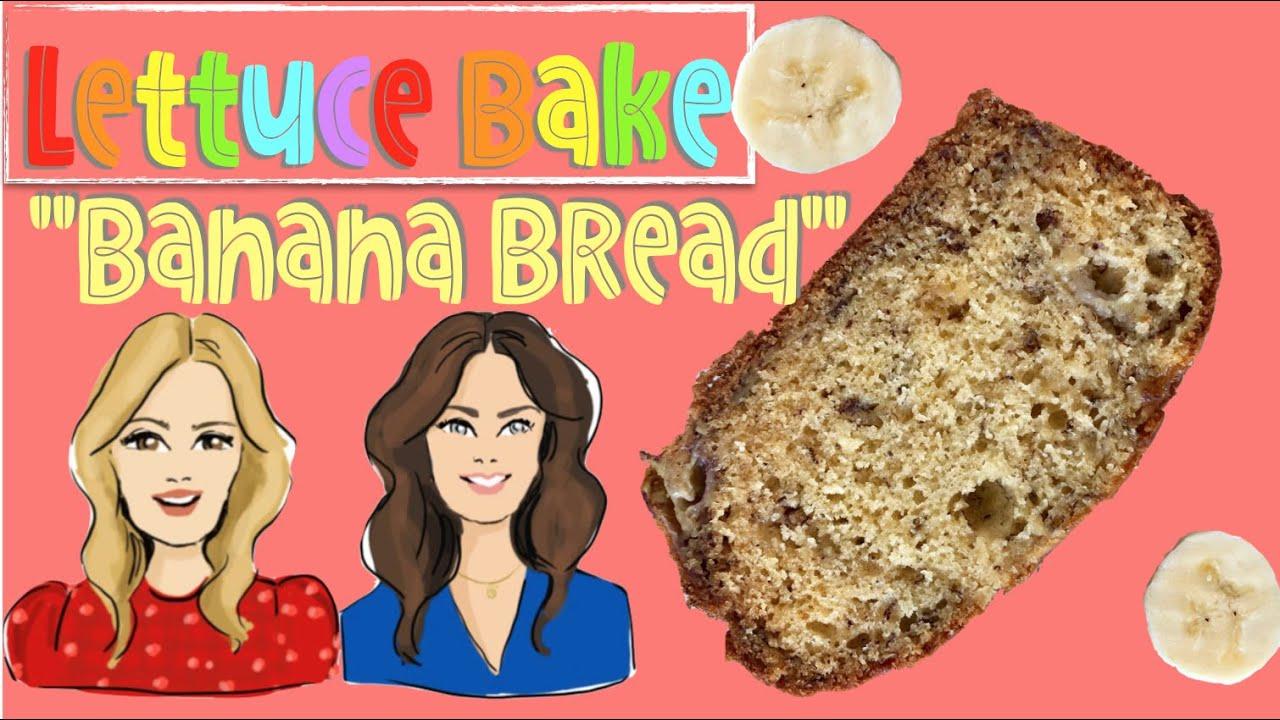 Lettuce Bake BANANA BREAD by Baker Sisters Jean and Rachel