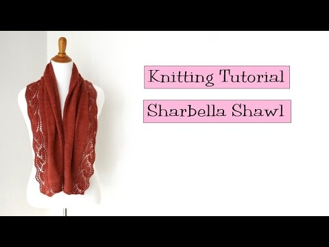 Knitting Tutorial -  Sharbella Shawl