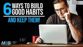 6 Ways To Buİld Good Habits & Break Bad Ones