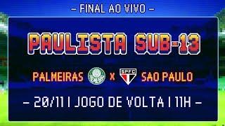É CAMPEÃO! FINAL AO VIVO: PALMEIRAS 3 X 1 SÃO PAULO - PAULISTA SUB-13