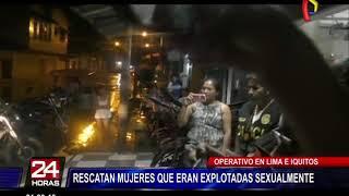 Rescatan a mujeres que eran explotadas sexualmente tras operativo en Lima e Iquitos