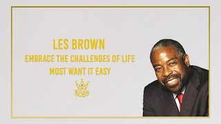 Les Brown - Failure Compared With Success - Embrace the Challenges of Life - Most Want it Easy...