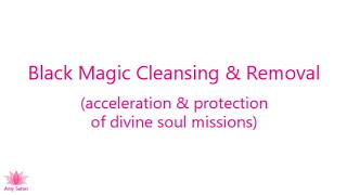 Black Magic Cleansing/Removal (acceleration/protection of divine soul missions)