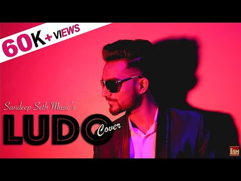 Ludo   Sandeep Seth Music (SSM)   Tony Kakkar   Official Cover