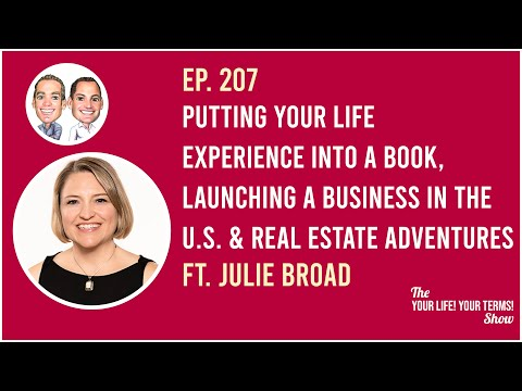Julie Broad - Putting Your Life Experience into a Book, Business Launching, & Real Estate Adventures
