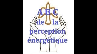 ABC de la perception des corps énergétiques, esprits de la nature et saintes présences