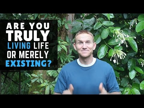 Are You Truly Living Life, or Just Merely Existing? Here's How to Tell