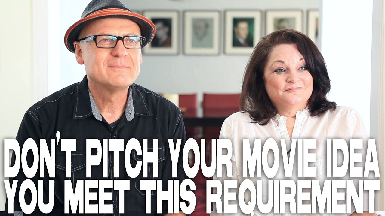 don't pitch your movie idea unless you meet this requirement by