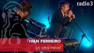 IVÁN FERREIRO - La otra mitad | Concierto 40 años Constitución | Radio 3