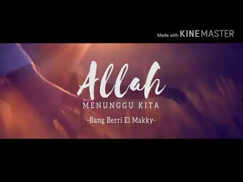 Allah Menunggu Kita   Ust. Berri El-Makky