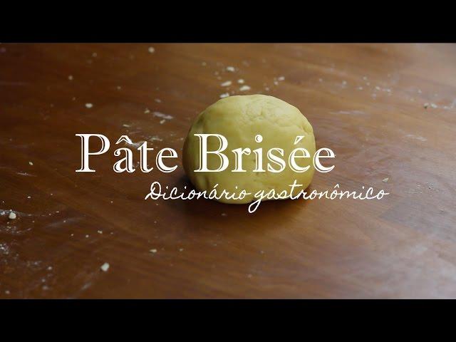 PÂTE BRISÉE, o que é e como fazer? | Dicionário Gastronômico