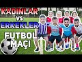 KADINLAR VS ERKEKLER FUTBOL MAÇI - YouTube