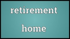 Retirement home Meaning