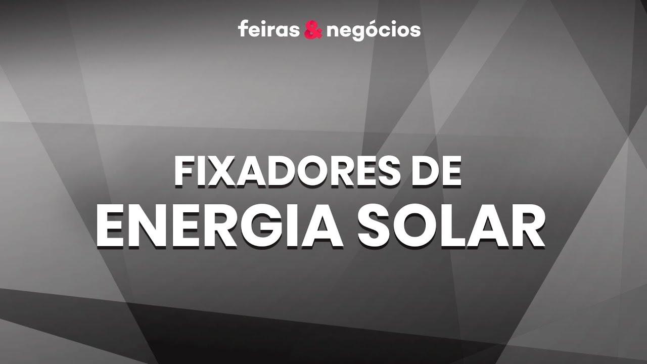 F&N: FIXADORES PARA ENERGIA SOLAR