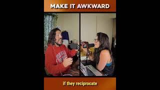 Dating Advice: Make it Awkward