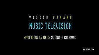 VISION PANAME - MUSIC TELEVISION - (Luis Miguel La Serie Capitulo 6 NETFLIX soundtrack )