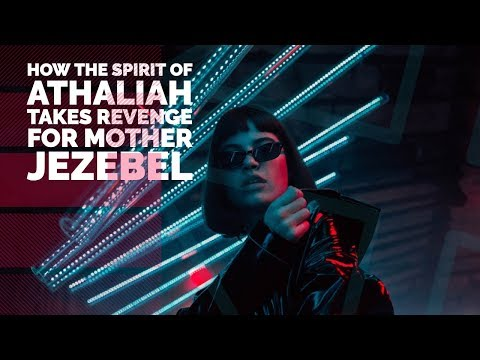 How the Spirit of Athaliah Takes Revenge for Mother Jezebel