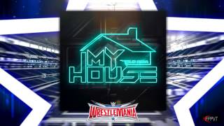 "2016: WWE Wrestlemania 32 (XXXII) Official Theme Song - ""My House"" + Download Link"