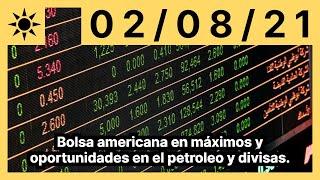 Bolsa americana en máximos y oportunidades en el petroleo y divisas.