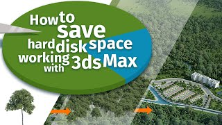 how to save hard disk space working with 3ds Max