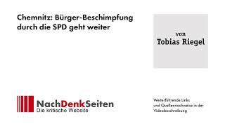 Chemnitz: Bürger-Beschimpfung durch die SPD geht weiter | Tobias Riegel | NachDenkSeiten-Podcast