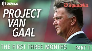 Project Van Gaal | The First Three Months: Part 1 | Manchester United Review