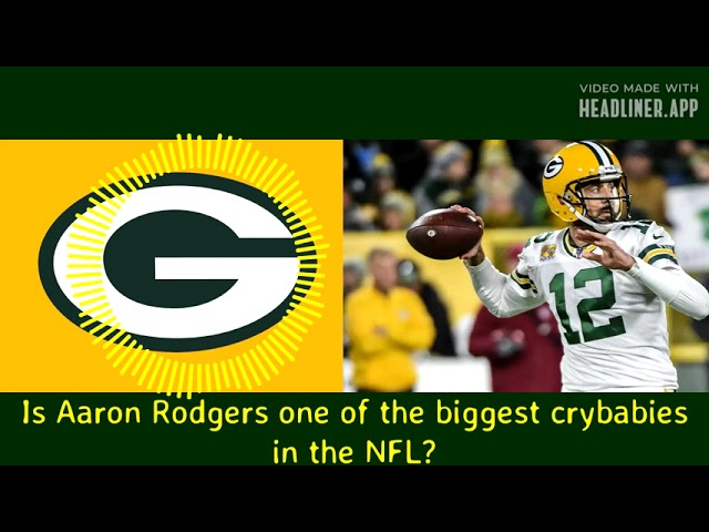 Aaron Rodgers a crybaby?
