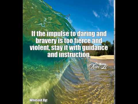 Xun Zi: If the impulse to daring and bravery is too fierce and  ......