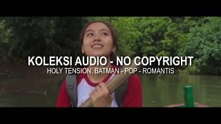 #2 HOLY TENSION, BATMAN - LAGU POP SUASANA ROMANTIS (MUSIK GRATIS NO COPYRIGHT)