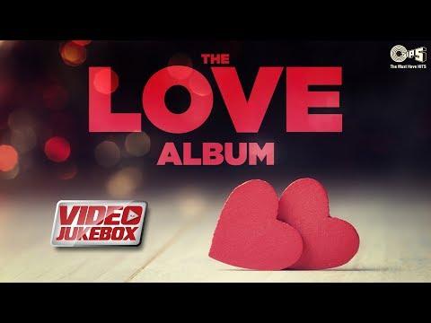 The Love Album (Valentine's Special) Video Jukebox | Romantic Songs | Arijit Singh, Atif Aslam thumbnail