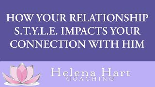 How Your Relationship S.T.Y.L.E. Impacts Your Connection With A Man