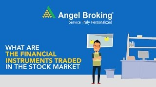 Angel Broking explains what are the financial instruments traded in the stock market