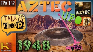 TALK IS CHEAP [EP152] Aztec UFO Crash 1948