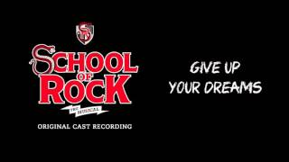 Give Up Your Dreams (Broadway Cast Recording)| SCHOOL OF ROCK: The Musical