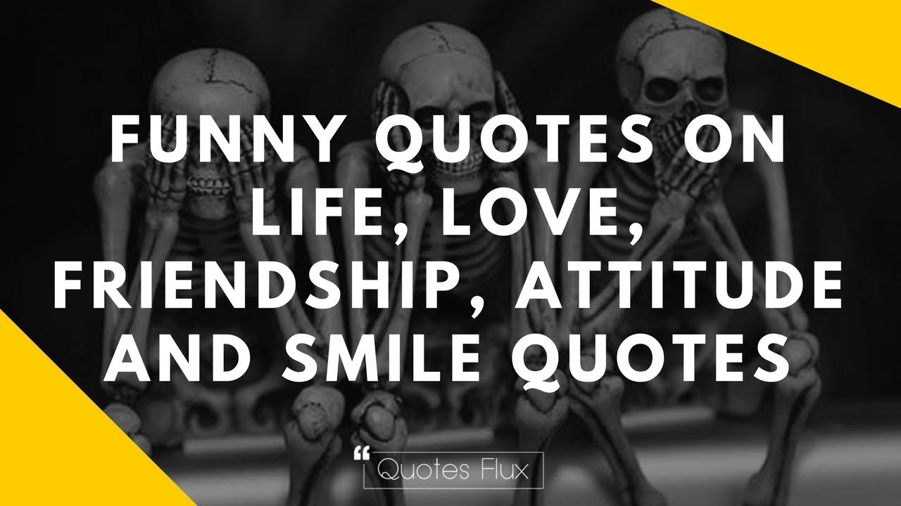 Funny Quotes About Friendship And Love Unique Funny Quotes On Life Love Friendship Attitude And Smile Quotes