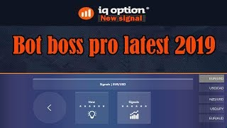 Bot boss pro latest 2019 | Signal For binary option 100% Acurate | iq option strategy