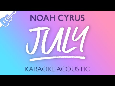 Noah Cyrus - July (Karaoke Acoustic Guitar)