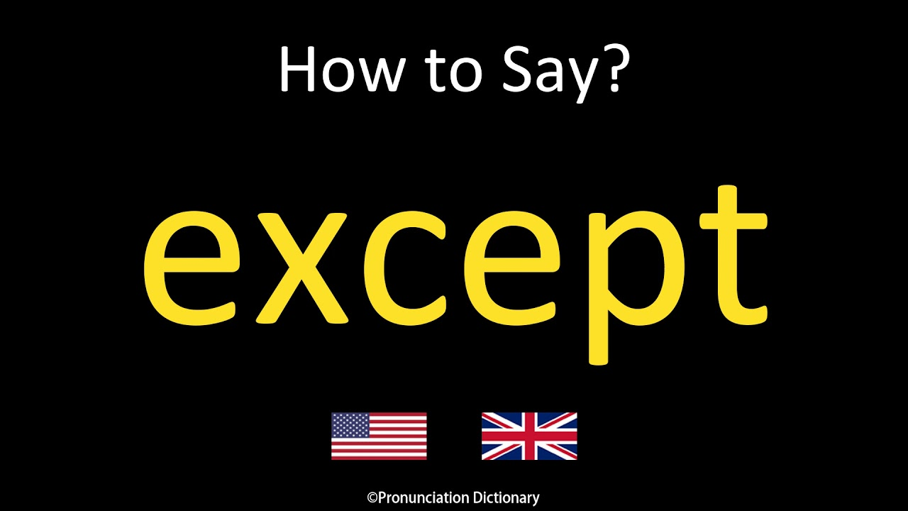 How to Pronounce except  British Accent & American Accent - YouTube