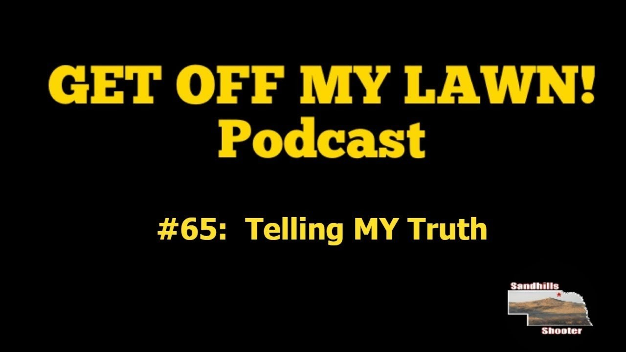GET OFF MY LAWN! #065:  Telling MY Truth