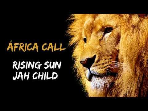 Rising Sun Jah Child - Africa Call (African Call Riddim)
