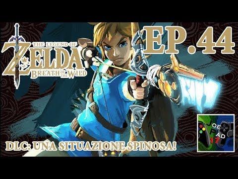 DLC: UNA SITUAZIONE SPINOSA! - THE LEGEND OF ZELDA: BREATH OF THE WILD #44 (HD)