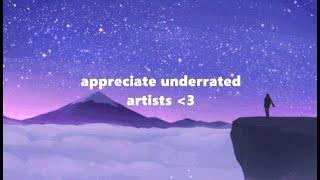 appreciate underrated artists ~ ♡♡♡