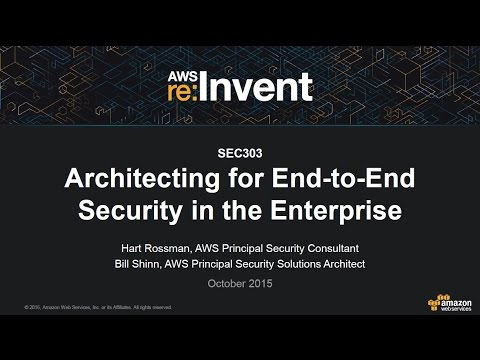 AWS re:Invent 2015 | (SEC303) Architecting for End-to-End Security in the Enterprise