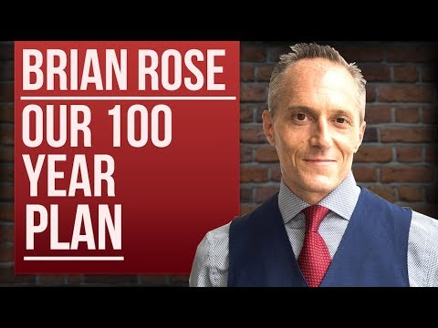 BRIAN ROSE - OUR 100 YEAR PLAN | London Real