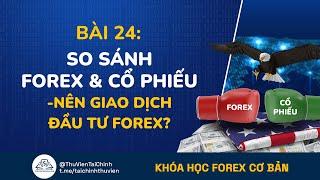 Bài 24: So Sánh Forex Và Cổ Phiếu | Tại Sao Nên Giao Dịch Đầu Tư Forex ? Khóa Học Forex Cơ Bản
