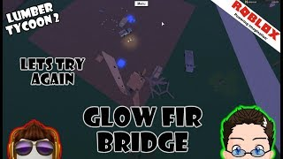 Roblox - Lumber Tycoon 2 - Lets try again. The Glow Fir Glitch Bridge
